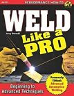 Weld Like a Pro: Beginning to Advanced Techniques by Jerry Uttrachi (Paperback, 2015)