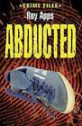 Abducted! by Roy Apps (Paperback, 2007)