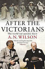 After the Victorians: The World Our Parents Knew by A. N. Wilson (Paperback, 2006)
