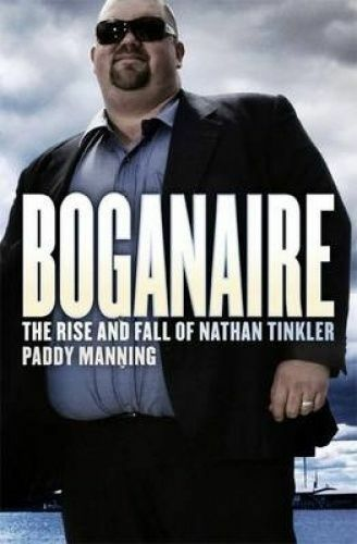 1 of 1 - Boganaire: The Rise and Fall of Nathan Tinkler. Paddy Manning.LGE P/B.VGC lnf698