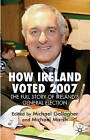 How Ireland Voted 2007: The Full Story of Ireland's General Election by Palgrave Macmillan (Paperback, 2007)