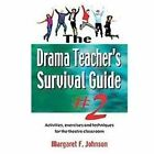 The Drama Teacher's Survival Guide 2 : A Complete Toolkit for Theatre Arts by Margaret F. Johnson (2011, Paperback)