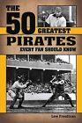 The 50 Greatest Prirates Every Fan Should Know by Lew Freedman (Hardback, 2014)