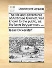 The Life and Adventures of Ambrose Gwinett, Well Known to the Public, as the Lame Beggar-Man, ... by Isaac Bickerstaff (Paperback / softback, 2010)