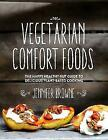 Vegetarian Comfort Foods: The Happy Healthy Gut Guide to Delicious Plant-Based Cooking by Jennifer Browne (Hardback, 2015)