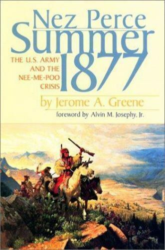 Nez Perce Summer, 1877: The US Army and the Nee-Me-Poo Crisis, , Greene, Jerome