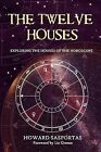 The Twelve Houses: Exploring the Houses of the Horoscope by Howard Sasportas (Paperback, 2007)