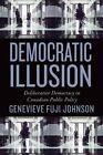Democratic Illusion: Deliberative Democracy in Canadian Public Policy by Genevieve Fuji Johnson (Paperback, 2015)