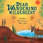 Dear Wandering Wildebeest: And Other Poems from the Water Hole by Irene Latham (Hardback)
