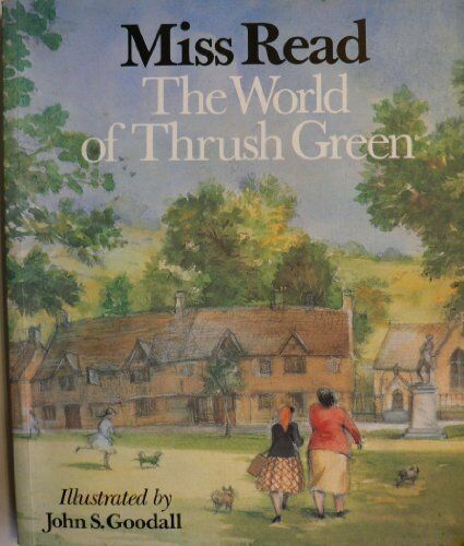 The World of Thrush Green By Miss Read,John S. Goodall
