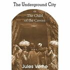 The Underground City, Or, the Child of the Cavern by Jules Verne (Paperback, 2014)