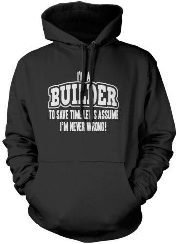 Unisex Hoodie Lets Assume I/'m Never Wrong I/'m a Builder