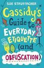 Cassidy's Guide to Everyday Etiquette (and Obfuscation) von Sue Stauffacher (2015, Gebundene Ausgabe)