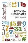 Swansea in 100 Dates by Geoff Brookes (Paperback, 2015)