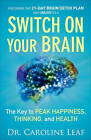 Switch on Your Brain: The Key to Peak Happiness, Thinking, and Health by Dr Caroline Leaf (Paperback, 2015)