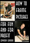 How to Make Picture Frames: For Fun and for Profit by Edward Landon (Paperback / softback)