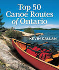 Top 50 Canoe Routes of Ontario by Kevin Callan (Paperback / softback, 2011)