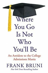 Where-You-Go-Is-Not-Who-You-039-ll-Be-An-Antidote-to-the-College-Admissions-Mania
