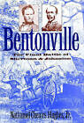 Bentonville: The Final Battle of Sherman and Johnston by Nathaniel Cheairs Hughes (Paperback, 2006)