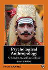 Psychological Anthropology: A Reader on Self in Culture by John Wiley and Sons Ltd (Paperback, 2008)