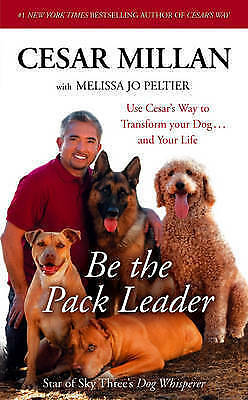 1 of 1 - Be the Pack Leader: Use Cesar's Way to Transform Your Dog ... and Your Life, Ces