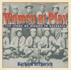 Women at Play : The Story of Women in Baseball by Barbara Gregorich (1993, Paperback)