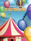 Small Towns Carnival 9781434380241 by Lisa Marie Arnold Paperback