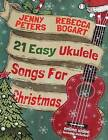 21 Easy Ukulele Songs for Christmas: Book + Online Video by Jenny Peters, Rebecca Bogart (Paperback / softback, 2015)