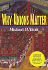 Why Unions Matter by Michael D. Yates (2009, Paperback)