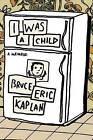 I Was a Child: A Memoir by Bruce Eric Kaplan (Hardback, 2015)