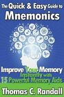 The Quick and Easy Guide to Mnemonics: Improve Your Memory Instantly with 15 Powerful Memory AIDS by Thomas C Randall (Paperback / softback, 2012)