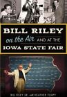 Bill Riley on the Air and at the Iowa State Fair by Bill Riley Sr (Paperback / softback, 2016)