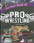 The Kids' Guide to Pro Wrestling by Sean Stewart Price (Hardback, 2011)