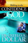 Walking in the Confidence of God in Troubled Times by Creflo A. Dollar (Paperback, 2006)