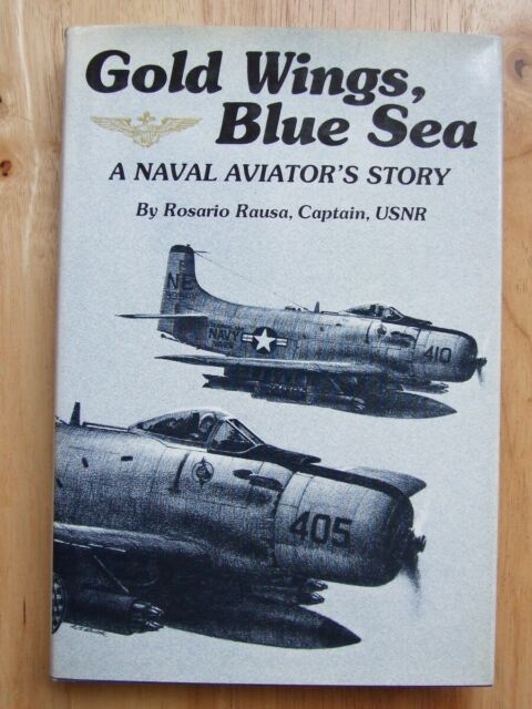 Gold Wings, Blue Sea: A Naval Aviator's Story - Rosario Rausa