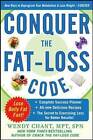 Conquer the Fat-Loss Code: Includes: Complete Success Planner, All-New Delicious Recipes, and the Secret to Exercising Less for Better Results! by Wendy Chant (Paperback, 2009)