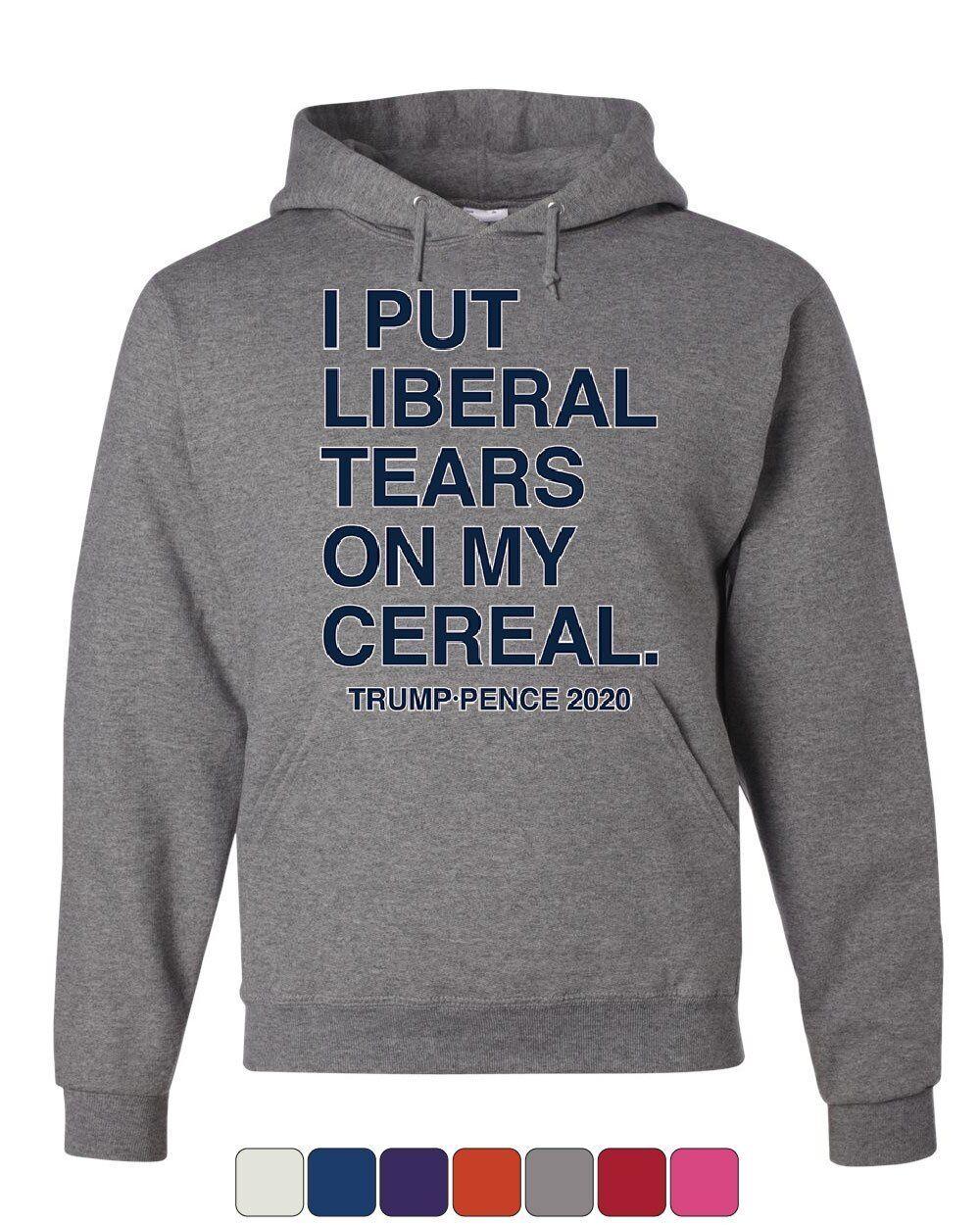 I Put Liberal Tears on My Cereal Hoodie Trump Pence 2020 MAGA Sweatshirt