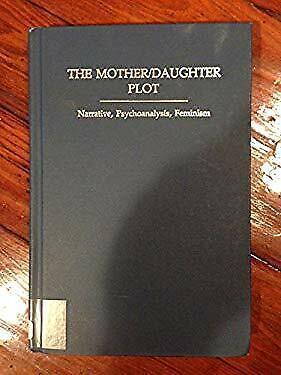 Mother-Daughter Plot : Narrative, Psychoanalysis, Feminism Marianne Hirsch