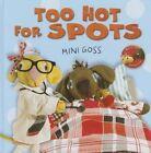 Too Hot for Spots by Mini Goss (Hardback, 2014)