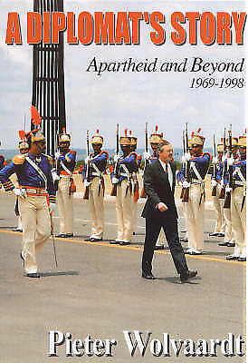 Wolvaardt, Peter .. A Diplomat's Story: Apartheid and Beyond 1969-1998