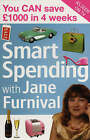 Smart Spending with Jane Furnival: You Can Save a �1000 in Four Weeks by Jane Furnival (Paperback, 2005)