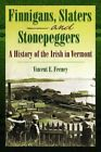Finnigans, Slaters and Stonepeggers: A History of the Irish in Vermont by Vincent Feeney (Paperback / softback, 2009)