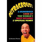 Outrageous a Humorous LOOK at The World's Most Bizarre & Unusual Names Paperback – 19 Apr 2007