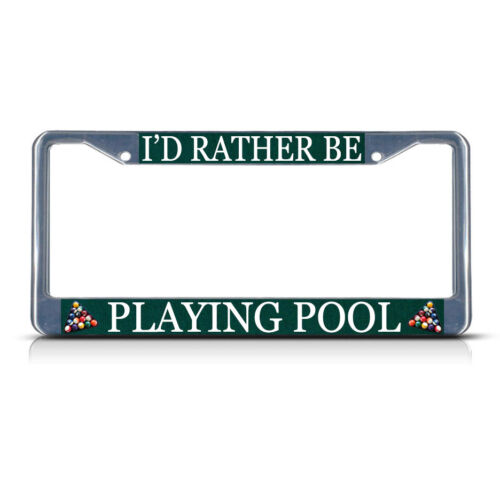 I/'D RATHER BE PLAYING POOL SPORT Heavy Duty Metal License Plate Frame Tag Border