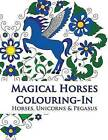 Magical Horses Colouring-In: Adult Coloring Book Featuring Horses, Unicorns and Pegasus Set Amongst Floral, Celestial and Paisley Designs. by Phillips Simone (Paperback, 2015)