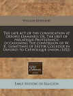 The Late Act of the Convocation at Oxford Examined: Or, the Obit of Prelatique Protestancy: Occasioning the Conversion of W. R. (Sometimes of Exeter Colledge in Oxford) to Catholique Union (1652) by William Rowland (Paperback / softback, 2010)