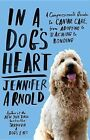 In a Dog's Heart: A Compassionate Guide to Canine Care, from Adopting to Teaching to Bonding by Jennifer Arnold (Paperback / softback, 2013)