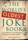 The World's Oldest Joke Book: Hundreds of Hilariously Terrible Ancient Jokes by Dan Crompton (Paperback / softback, 2011)