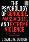 The Psychology of Genocide, Massacres, and Extreme Violence: Why Normal People Come to Commit Atrocities by Donald G. Dutton (Hardback, 2007)