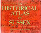 An Historical Atlas of Sussex by Kim C. Leslie, Brian Short (Hardback, 1999)
